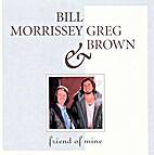 Friend of Mine by Bill Morrissey & Greg…