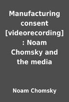 Manufacturing consent [videorecording] :…