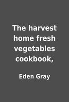 The harvest home fresh vegetables cookbook,…