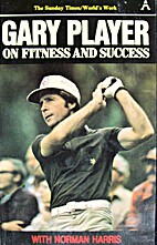 Gary Player on Fitness and Success by Gary…