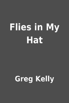 Flies in My Hat by Greg Kelly
