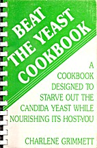 Beat the Yeast Cookbook by Charlene Grimmett