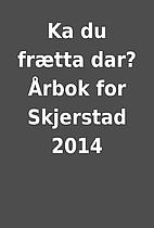 Ka du frætta dar? Årbok for Skjerstad 2014