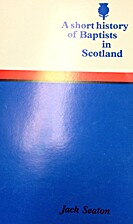 A short history of Baptists in Scotland by…
