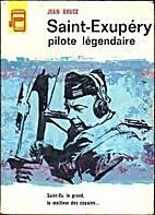 Saint-Exupéry, pilote légendaire by Jean…