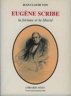 Eugène Scribe, la fortune et la liberté by…