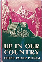 Up In Our Country by George Palmer Putnam