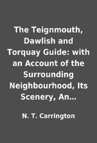 The Teignmouth, Dawlish and Torquay Guide:…