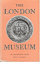 The London Museum: an illustrated guide by…