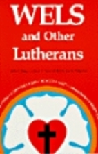 WELS and Other Lutherans: Lutheran Church…