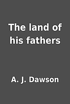 The land of his fathers by A. J. Dawson