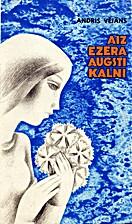 Aiz ezera augsti kalni : dzeja by Andris…