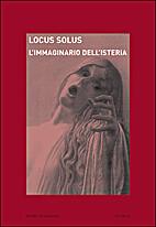 Locus solus. L'immaginario dell'isteria by…