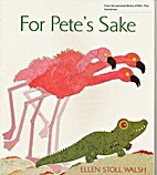 For Pete's Sake by Ellen Stoll Walsh