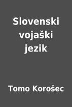 Slovenski vojaški jezik by Tomo Korošec