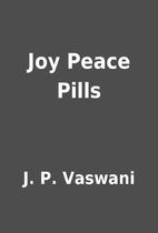 Joy Peace Pills by J. P. Vaswani
