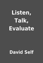 Listen, Talk, Evaluate by David Self