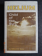 Helium: Child of the Sun by Clifford Seibel