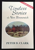 Timeless Stories of New Brunswick by Peter…