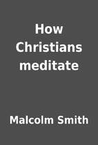 How Christians meditate by Malcolm Smith