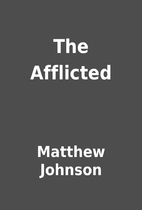 The Afflicted by Matthew Johnson