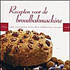 Recepten voor de broodbakmachine : heerlijke…