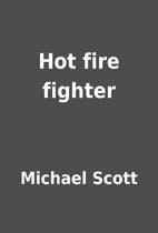 Hot fire fighter by Michael Scott
