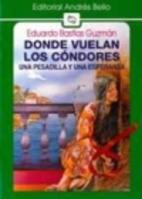 Donde vuelan los cóndores by Eduardo…