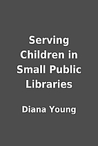 Serving Children in Small Public Libraries…