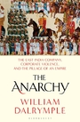The Anarchy: The East India Company, Corporate Violence, and the Pillage of an Empire - William Dalrymple