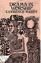 Drama in Worship by Lawrence Waddy