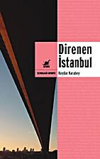 Direnen İstanbul : İstanbul yazıları…