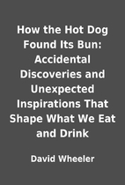 How the Hot Dog Found Its Bun: Accidental…