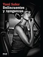 Delincuentes y venganzas by Toni Soler