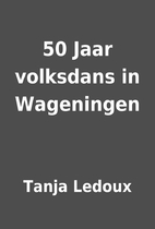 50 Jaar volksdans in Wageningen by Tanja…