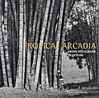 T - Tropical arcadia : frühe Fotografie in…