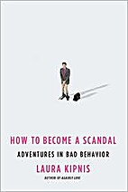 How to Become a Scandal: Adventures in Bad…
