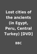 Lost cities of the ancients (in Egypt, Peru,…