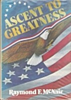 Ascent to greatness by Raymond F. McNair
