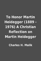 To Honor Martin Heidegger (1889 - 1976) A…