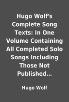 Hugo Wolf's Complete Song Texts: In One…