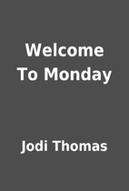 Welcome To Monday by Jodi Thomas