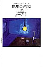 The Essence of Bukowski by Linda King