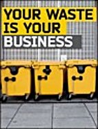 Your waste is your business by Kyle Porter