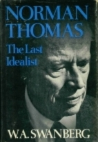 Norman Thomas, the last idealist by W. A.…