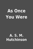As Once You Were by A. S. M. Hutchinson