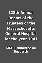 128th Annual Report of the Trustees of the…