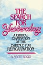The Search for Yesterday: A Critical Examination of the Evidence for Reincarnation - D. Scott Rogo