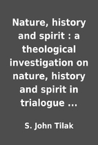 Nature, history and spirit : a theological…