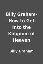 Billy Graham- How to Get Into the Kingdom of…